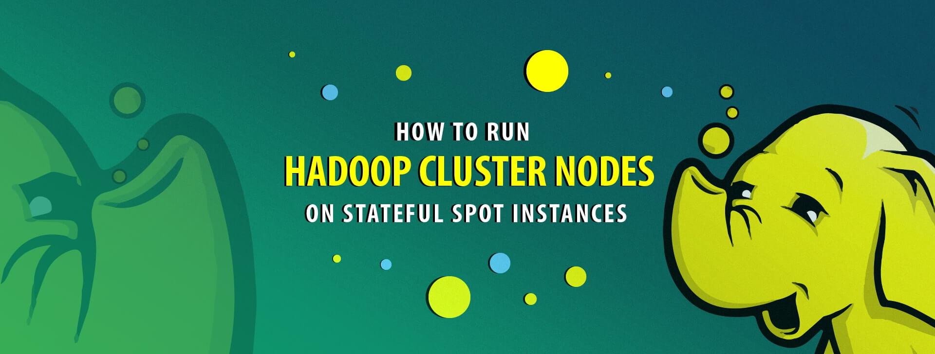 Tutorial: Run Hadoop Cluster Nodes on Stateful Spot Instances