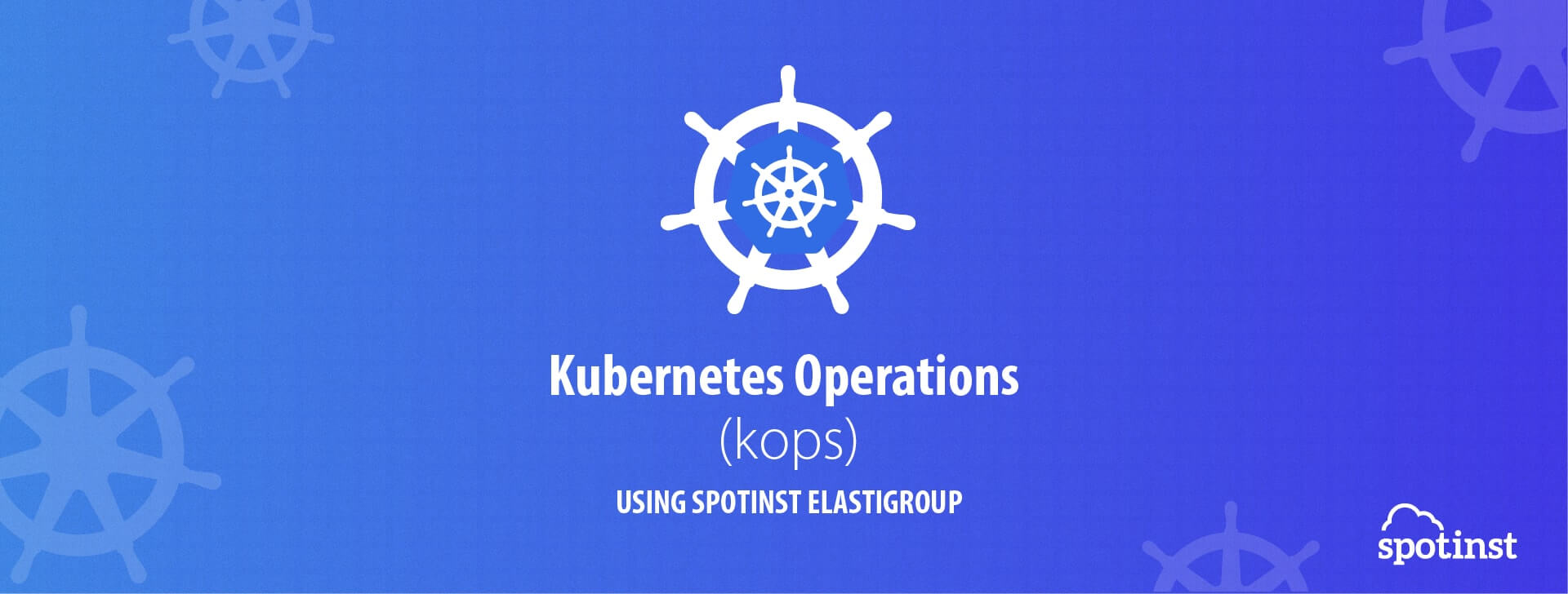 Elastigroup & Kubernetes Operations (kops)