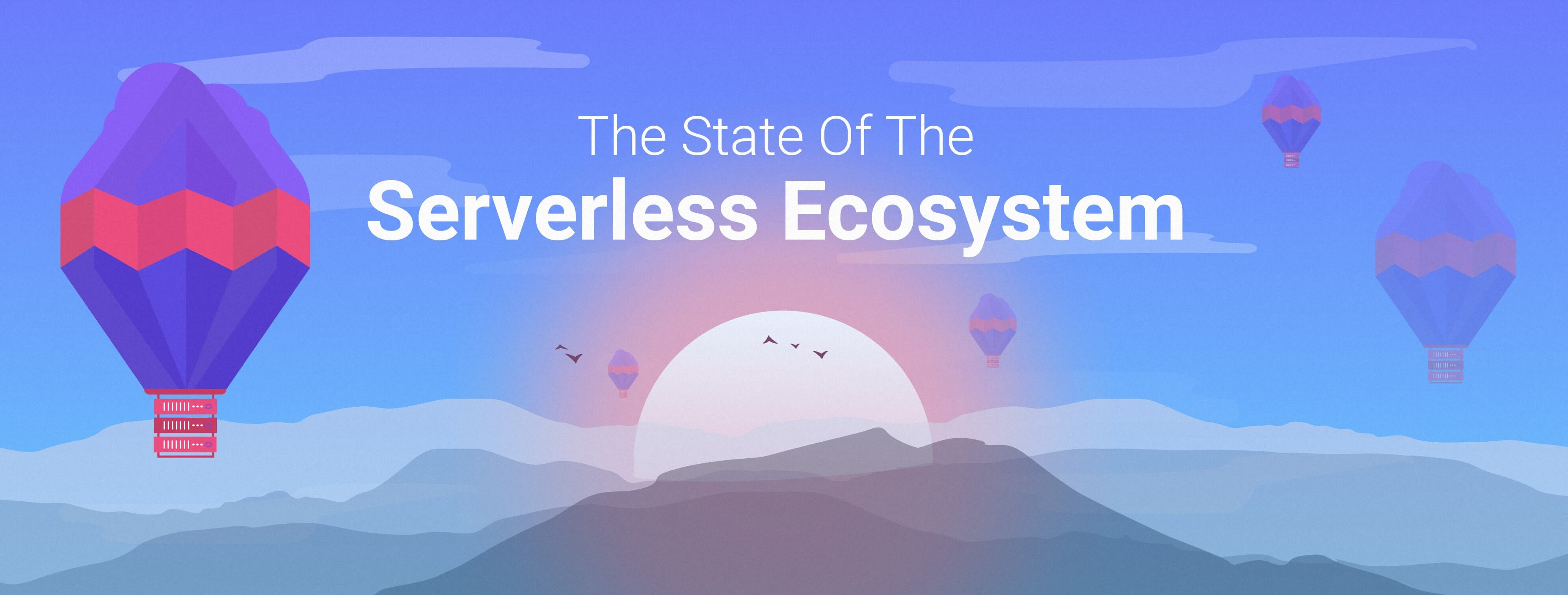 The State of The Serverless Ecosystem